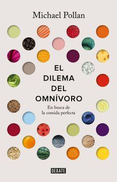 portada El Dilema del Omnívoro: En Busca de la Comida Perfecta (Debate)