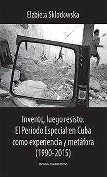 portada Invento, luego resisto: El período especial en Cuba...