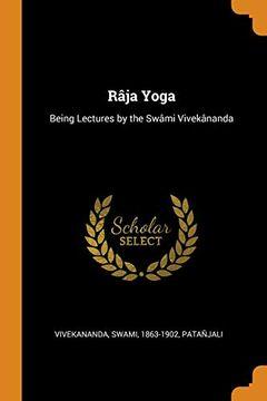 portada Râja Yoga: Being Lectures by the Swâmi Vivekânanda (libro en Inglés)