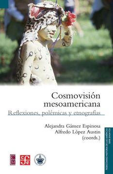 portada Cosmovisión Mesoamericana. Reflexiones, Polémicas y Etnografías