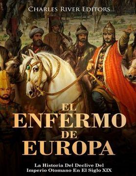 portada El Enfermo de Europa: La Historia del Declive del Imperio Otomano en el Siglo xix