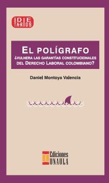 portada El Poligrafo? Vulnera las Garantias Constitucionales del Derecho Laboral Colombiano?