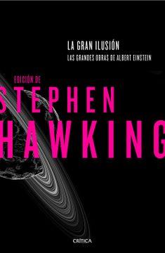 portada La Gran Ilusión: Las Grandes Obras de Albert Einstein. Edición de Stephen Hawking (Drakontos)