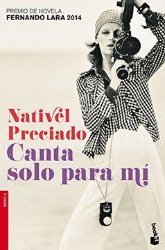 portada Canta solo para mí: Premio Fernando Lara 2014 (Booket Logista)