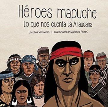 portada Heroes Mapuches. Lo que nos Cuenta Arauco