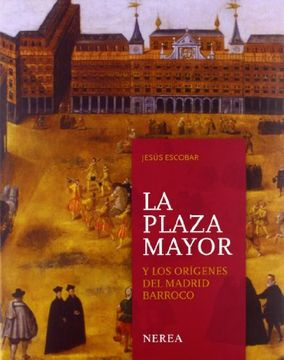 portada La Plaza Mayor y los orígenes del Madrid barroco