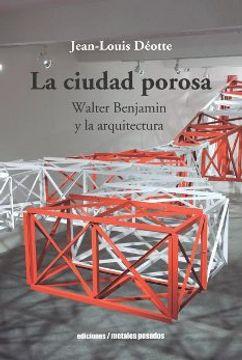 portada La Ciudad Porosa: Walter Benjamin y la Arquitectura