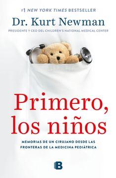 portada Primero, los Niños. Memorias de un Cirujano Desde las Fronteras de la Medicina Pediátrica