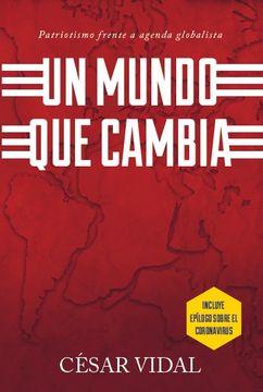 portada Un Mundo que Cambia - Patriotismo Frente a Agenda Globalista - Incluye Epílogo Sobre el Coronavirus