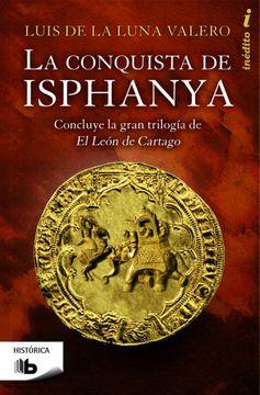 portada La Conquista de Isphanya (Trilogía el León de Cartago 3): Concluye la Gran Trilogía de el Leon de Cartago (b de Bolsillo)