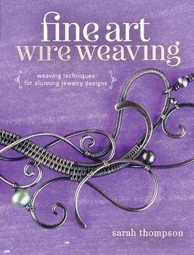 portada Fine Art Wire Weaving: Weaving Techniques for Stunning Jewelry Designs