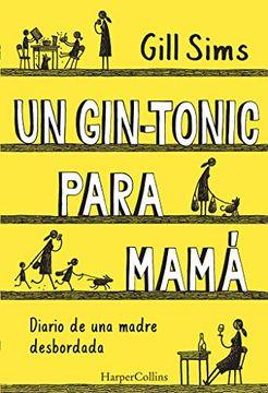 portada Un Gin-Tonic Para Mama. Diario de una Madre Desbordada