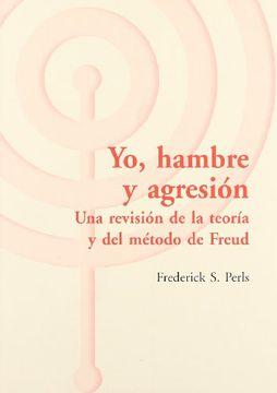 portada Yo, Hambre y Agresion. Una Revision de la Teoria y del Metodo de Freud