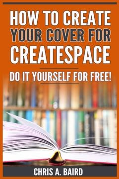 portada How To Create Your Cover For CreateSpace: Do It Yourself For Free! (CreateSpace, Self Publishing, Kindle, Authors)