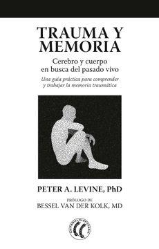 portada Trauma y Memoria: Cerebro y Cuerpo en Busca del Pasado Vivo