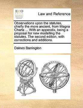 portada observations upon the statutes, chiefly the more ancient, from magna charta ... with an appendix, being a proposal for new modelling the statutes. the