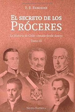 portada El Secreto de los Próceres Tomo 3: La Historia de Chile Contada Desde Dentro