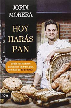 portada Hoy Harás Pan: Todos los Secretos Para Elaborar un Buen pan