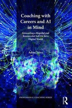 portada Coaching With Careers and ai in Mind: Grounding a Hopeful and Resourceful Self fit for a Digital World (Professional Coaching) (libro en Inglés)