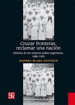portada Cruzar Fronteras, Reclamar una Nación. Historia de las Mujeres Judías Argentinas, 1880-1955