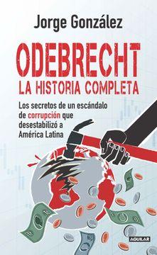 portada Odebrecht la Historia Completa los Secretos de un Escandalo de Corrupcion que Desestabilizo a America Latina