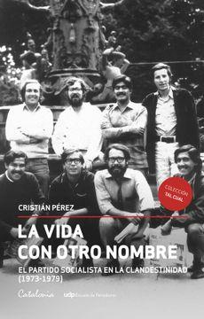 portada La Vida con Otro Nombre. El Partido Socialista de Chile en la Clandestinidad (1973-1979)