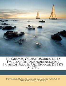 portada programas y cuestionarios de la facultad de jurisprudencia: los primeros para el a?o escolar de 1878 a 1879...
