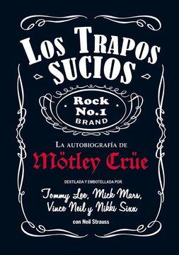 portada Mötley Crüe, los Trapos Sucios: Confesiones del Grupo de Rock más Infame del Mundo
