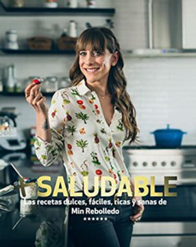 + Saludable. Las Recetas Dulces, Fáciles, Ricas y Sanas