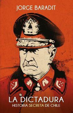 portada La Dictadura. Historia Secreta de Chile