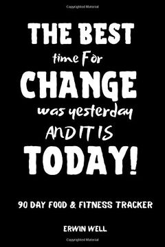 portada The Best Time to Change was Tommorow and it is Today 90 day Food&Fitness Tracker: Daily Food&Exercise Diary to Help you you Become a Better Version of.   For F*Cking Weight Loss|111 Pages (libro en Inglés)