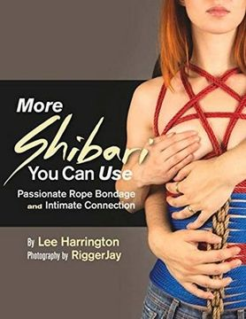 portada More Shibari You Can Use: Passionate Rope Bondage and Intimate Connection