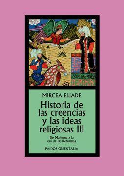 portada Historia de las Creencias y las Ideas Religiosas Iii: De Mahoma a la era de las Reformas