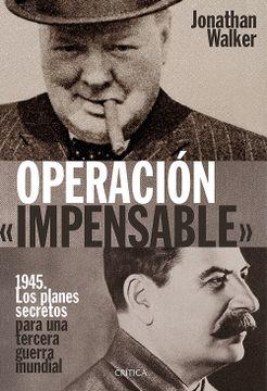 portada Operación «Impensable»: 1945. Los Planes Secretos Para una Tercera Guerra Mundial (Memoria Crítica)
