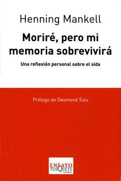 portada Morire, Pero mi Memoria Sobrevivira/ i Die, but my Memory Lives On,Una Reflexion Personal Sobre el Sida/ a Personal Reflection About Aids