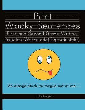 portada print wacky sentences: first and second grade writing practice workbook