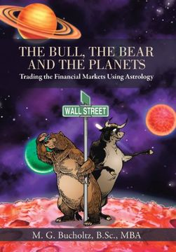portada The Bull, the Bear and the Planets: Trading the Financial Markets Using Astrology (libro en Inglés)