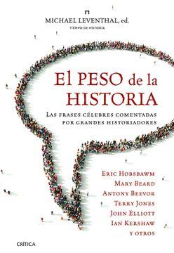 portada El Peso de la Historia: Las Frases Célebres Comentadas por Grandes Historiadores