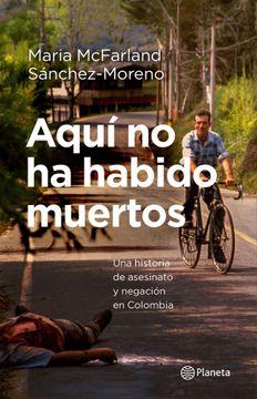 portada Aquí no ha Habido Muertos. Una Historia de Asesinato y Negación en Colombia