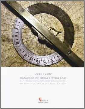 portada CATALOGO DE OBRAS RESTAURADAS (2003-2007): Centro de Conservación y Restauración de Bienes Culturales de Castilla y León