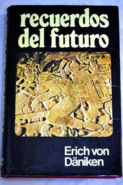 Libro Recuerdos Del Futuro Enigmas Insondables Del Preterito Erich Von Däniken Isbn 45076938 Comprar En Buscalibre
