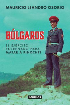 portada Búlgaros, el ejército entrenado para matar a Pinochet