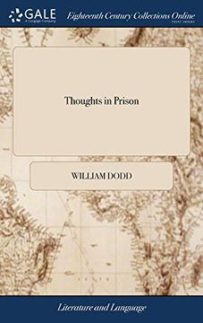 portada Thoughts in Prison: In Five Parts. Viz. The Imprisonment. The Retrospect. Publick Punishment. The Trial. Futurity. By the Rev. William Dodd, Lld. To Which are Added,.   Other Miscellaneous Pieces (libro en inglés)