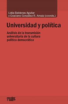 portada Universidad y política: análisis de la transmisión universitaria de la cultura política democrática