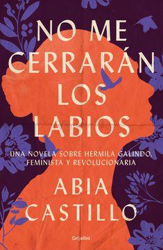 portada No me Cerrarán los Labios, Una novela sobre Hermila Galindo, feminista y revolucionaria