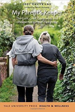 portada My Parent's Keeper: The Guilt, Grief, Guesswork, and Unexpected Gifts of Caregiving (Yale University Press Health & Wellness) (libro en Inglés)