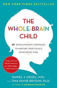 portada The Whole-Brain Child: 12 Revolutionary Strategies to Nurture Your Child's Developing Mind (libro en Inglés)