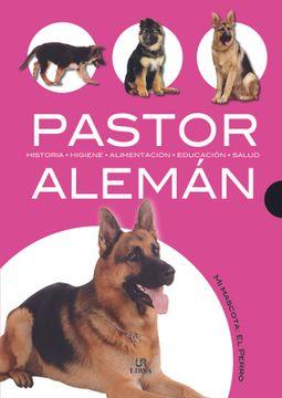 portada Pastor Alemán: Historia, Higiene, Alimentación, Educación y Salud (mi Mascota: El Perro)