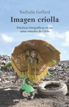 portada Imagen Criolla. Prácticas Fotográficas en las Artes Visuales de Chile.