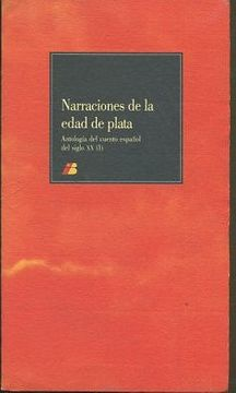 portada NARRACIONES DE LA EDAD DE PLATA ANTOLOGIA DEL CUENTO ESPAÑOL DEL SIGLO XX ( I ).